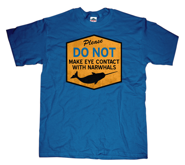 Please Do Not Make Eye Contact With Narwhals Sign T-shirt